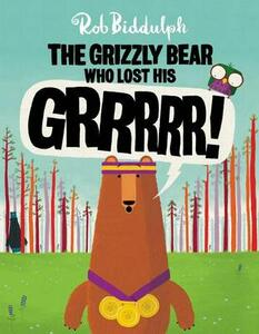 The Grizzly Bear Who Lost His Grrrrr! - Rob Biddulph - cover