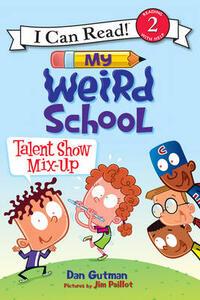 My Weird School: Talent Show Mix-Up - Dan Gutman - cover