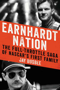 Earnhardt Nation: The Full-Throttle Saga of NASCAR's First Family - Jay Busbee - cover