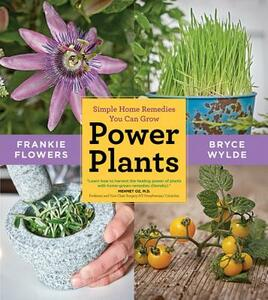 Power Plants: Simple Home Remedies You Can Grow - Frankie Flowers,Bryce Wylde - cover