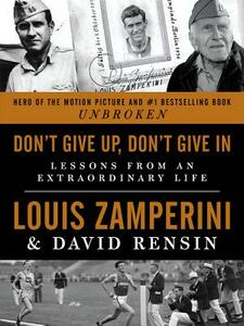 Don't Give Up, Don't Give in: Lessons from an Extraordinary Life - Louis Zamperini,David Rensin - cover