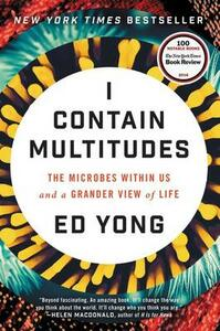 I Contain Multitudes: The Microbes Within Us and a Grander View of Life - Ed Yong - cover