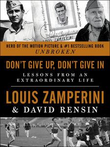 Foto Cover di Don't Give Up, Don't Give In, Ebook inglese di David Rensin,Louis Zamperini, edito da HarperCollins