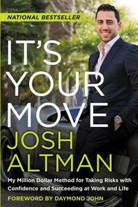 It's Your Move: My Million Dollar Method For Taking Risks With Confidence And Succeeding At Work And Life - Josh Altman - cover