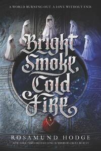 Bright Smoke, Cold Fire - Rosamund Hodge - cover