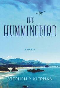 The Hummingbird: A Novel - Stephen P Kiernan - cover