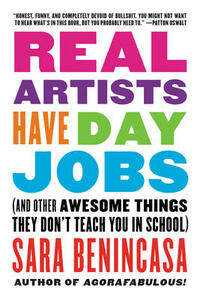 Real Artists Have Day Jobs: (And Other Awesome Things They Don't Teach You in School) - Sara Benincasa - cover