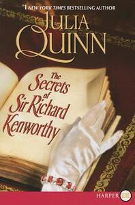 The Secrets of Sir Richard Kenworthy [Large Print] - Julia Quinn - cover