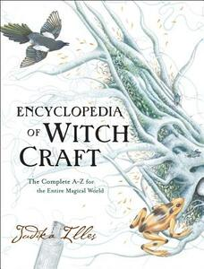 Encyclopedia of Witchcraft: The Complete A-Z for the Entire Magical World - Judika Illes - cover