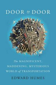 Door to Door: The Magnificent, Maddening, Mysterious World of Transportation - Edward Humes - cover
