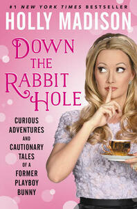 Down The Rabbit Hole: Curious Adventures And Cautionary Tales Of A Former Playboy Bunny - Holly Madison - cover