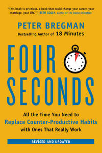 Four Seconds: All the Time You Need to Replace Counter-Productive Habits with Ones That Really Work - Peter Bregman - cover
