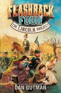 Flashback Four (1) - The Lincoln Project - Dan Gutman - cover