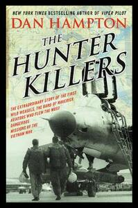The Hunter Killers: The Extraordinary Story of the First Wild Weasels, the Band of Maverick Aviators Who Flew the Most Dangerous Missions of the Vietnam War - Dan Hampton - cover