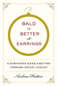 Foto Cover di Bald Is Better with Earrings, Ebook inglese di Andrea Hutton, edito da HarperCollins
