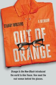 Out of Orange: A Memoir - Cleary Wolters - cover