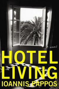 Hotel Living: A Novel - Ioannis Pappos - cover