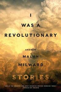I Was a Revolutionary: Stories - Andrew Malan Milward - cover