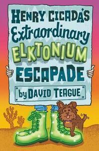 Henry Cicada's Extraordinary Elktonium Escapade - David Teague - cover