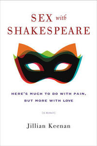 Sex with Shakespeare: Here's Much to Do with Pain, but More with Love - Jillian Keenan - cover