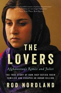 The Lovers: Afghanistan's Romeo and Juliet, the True Story of How They Defied Their Families and Escaped an Honor Killing - Rod Nordland - cover