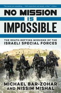No Mission Is Impossible: The Death-Defying Missions of the Israeli Special Forces - Michael Bar-Zohar,Nissim Mishal - cover