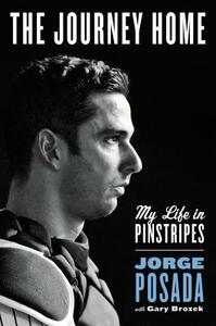 The Journey Home: My Life in Pinstripes - Jorge Posada - cover