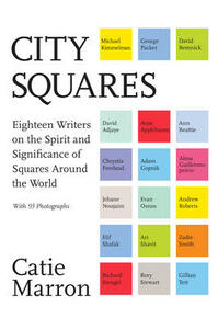 City Squares: Eighteen Writers on the Spirit and Significance of Squares Around the World - Catie Marron - cover