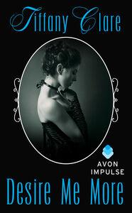 Foto Cover di Desire Me More, Ebook inglese di Tiffany Clare, edito da HarperCollins