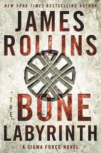 The Bone Labyrinth: A Sigma Force Novel - James Rollins - cover