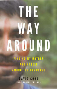 The Way Around: Finding My Mother and Myself Among the Yanomami - David Good - cover