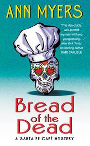 Bread of the Dead: A Santa Fe Cafe Mystery - Ann Myers - cover