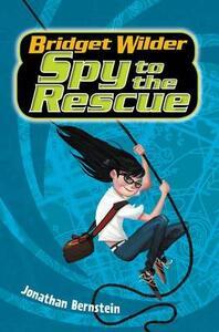 Bridget Wilder #2: Spy to the Rescue - Jonathan Bernstein - cover