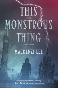 This Monstrous Thing - Mackenzi Lee - cover