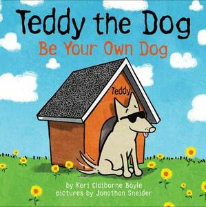 Teddy The Dog: Be Your Own Dog - Keri Claiborne Boyle - cover