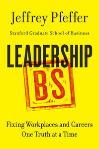 Leadership BS: Fixing Workplaces and Careers One Truth at a Time - Jeffrey Pfeffer - cover