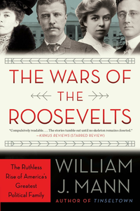 Ebook in inglese The Wars of the Roosevelts Mann, William J.