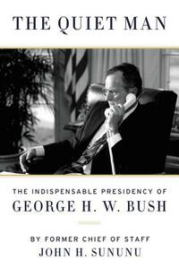 The Quiet Man: The Indispensable Presidency of George H.W. Bush - John Sununu - cover