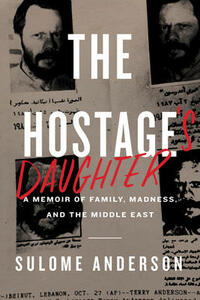 The Hostage's Daughter: A Story of Family, Madness, and the Middle East - Sulome Anderson - cover