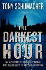 The Darkest Hour: A Novel - Tony Schumacher - cover