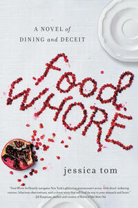 Food Whore: A Novel of Dining and Deceit - Jessica Tom - cover