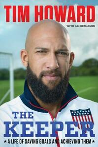 The Keeper: A Life of Saving Goals and Achieving Them - Tim Howard - cover