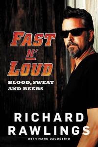 Fast N' Loud: Blood, Sweat and Beers - Richard Rawlings,Mark Dagostino - cover