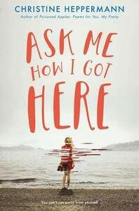 Ask Me How I Got Here - Christine Heppermann - cover