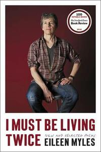 I Must Be Living Twice: New and Selected Poems - Eileen Myles - cover
