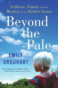 Beyond the Pale: Folklore, Family and the Mystery of Our Hidden Genes - Emily Urquhart - cover