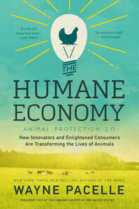 The Humane Economy: How Innovators and Enlightened Consumers Are Transforming the Lives of Animals - Wayne Pacelle - cover