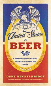 Foto Cover di The United States of Beer, Ebook inglese di Dane Huckelbridge, edito da HarperCollins