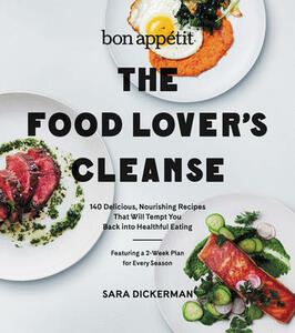Bon Appetit: The Food Lover's Cleanse: 140 Delicious, Nourishing Recipes That Will Tempt You Back into Healthful Eating - Sara Dickerman - cover