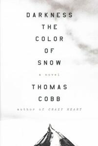 Darkness the Color of Snow: A Novel - Thomas Cobb - cover